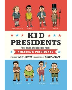 Kid Presidents : True Tales of Childhood from America's Presidents