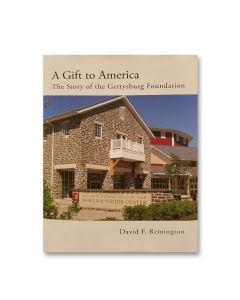 A Gift to America: The Story of the Gettysburg Foundation [Hardcover]