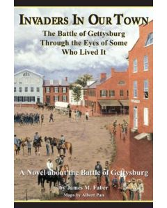 Invaders in Our Town-The Battle of Gettysburg Through the Eyes of Some Who Lived It