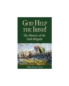 God Help the Irish!: The History of the Irish Brigade
